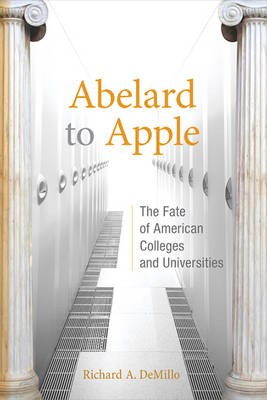 Abelard to Apple: The Fate of American Colleges and Universities - MIT Press (Paperback)