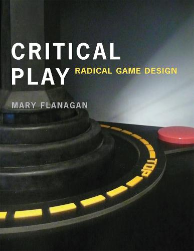 Critical Play: Radical Game Design - The MIT Press (Paperback)