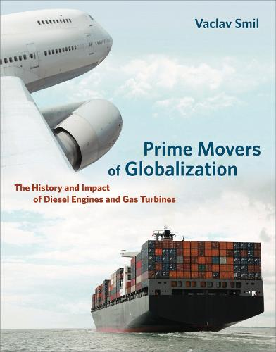 Prime Movers of Globalization: The History and Impact of Diesel Engines and Gas Turbines - The MIT Press (Paperback)