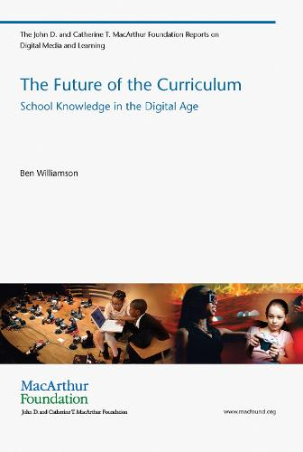 The Future of the Curriculum: School Knowledge in the Digital Age (Paperback)