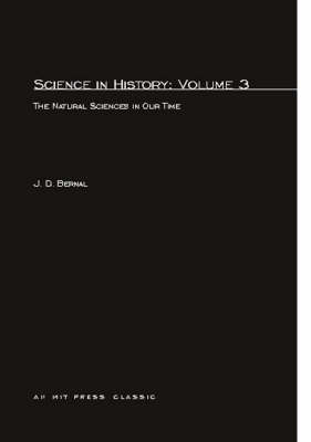 Science in History: Science In History Natural Sciences in Our Time: v. 3 Volume 3 - MIT Press (Paperback)