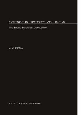 Science in History: Science In History Social Sciences: A Conclusion: v. 4 Volume 4 - MIT Press (Paperback)