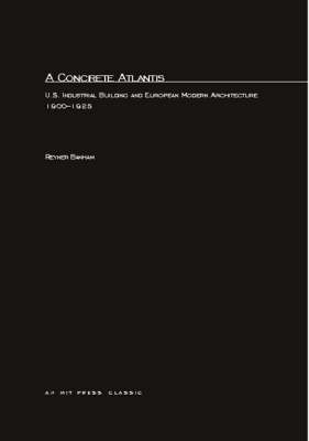 A Concrete Atlantis: U.S. Industrial Building and European Modern Architecture - MIT Press (Paperback)