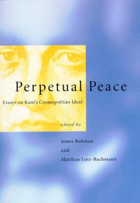 Perpetual Peace: Essays on Kant's Cosmopolitan Ideal - Studies in Contemporary German Social Thought (Paperback)
