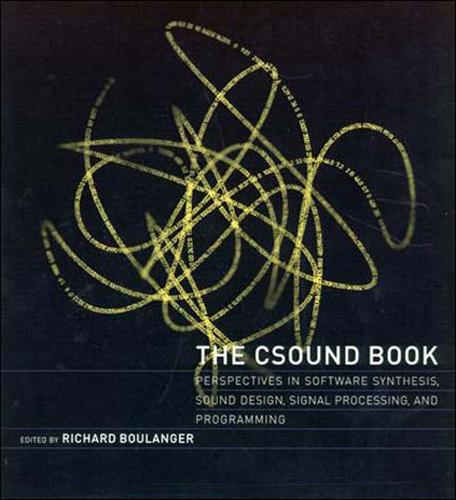 The Csound Book: Perspectives in Software Synthesis, Sound Design, Signal Processing, and Programming - The MIT Press (Paperback)