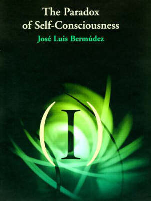 The Paradox of Self-Consciousness - Representation and Mind Series (Paperback)