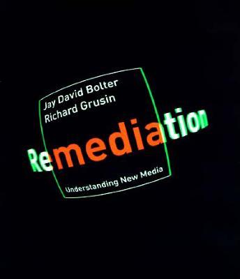 Remediation: Understanding New Media - The MIT Press (Paperback)