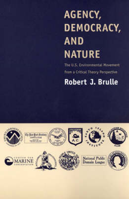Agency, Democracy, and Nature: The U.S. Environmental Movement from a Critical Theory Perspective - The MIT Press (Paperback)