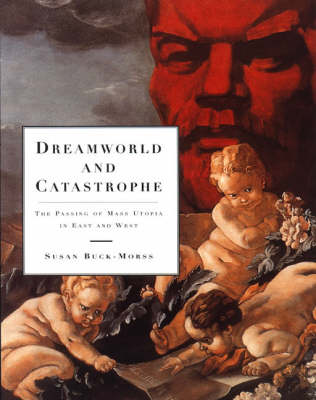 Dreamworld and Catastrophe: The Passing of Mass Utopia in East and West - The MIT Press (Paperback)
