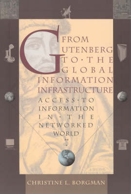 From Gutenberg to the Global Information Infrastructure: Access to Information in the Networked World (Paperback)