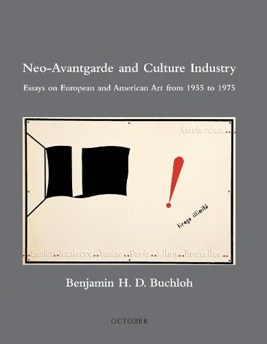 Neo-Avantgarde and Culture Industry: Essays on European and American Art from 1955 to 1975 - October Books (Paperback)