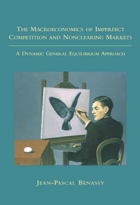 The Macroeconomics of Imperfect Competition and Nonclearing Markets: A Dynamic General Equilibrium Approach - The MIT Press (Paperback)