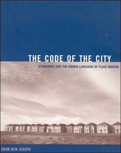 The Code of the City: Standards and the Hidden Language of Place Making - Urban and Industrial Environments (Paperback)