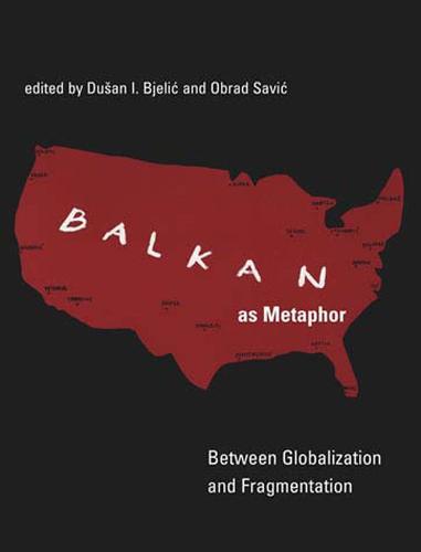Balkan as Metaphor: Between Globalization and Fragmentation - The MIT Press (Paperback)