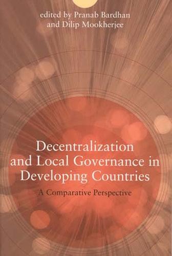 Decentralization and Local Governance in Developing Countries: A Comparative Perspective - The MIT Press (Paperback)