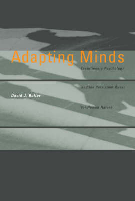 Adapting Minds: Evolutionary Psychology and the Persistent Quest for Human Nature - A Bradford Book (Paperback)