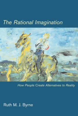 The Rational Imagination: How People Create Alternatives to Reality - A Bradford Book (Paperback)