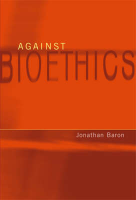 Against Bioethics - Basic Bioethics (Paperback)