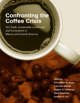 Confronting the Coffee Crisis: Fair Trade, Sustainable Livelihoods and Ecosystems in Mexico and Central America - Food, Health, and the Environment (Paperback)