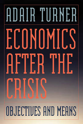 Economics After the Crisis: Objectives and Means - Lionel Robbins Lectures (Paperback)