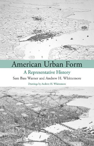 American Urban Form: A Representative History - Urban and Industrial Environments (Paperback)