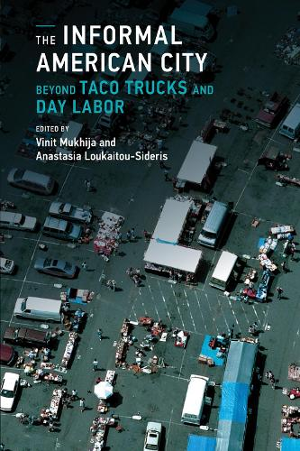 The Informal American City: Beyond Taco Trucks and Day Labor - Urban and Industrial Environments (Paperback)