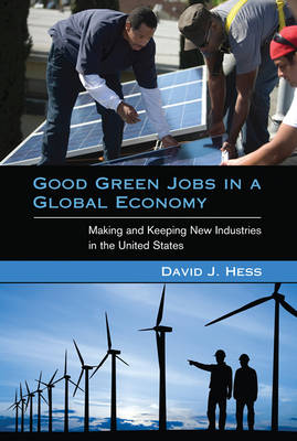 Good Green Jobs in a Global Economy: Making and Keeping New Industries in the United States - Urban and Industrial Environments (Paperback)