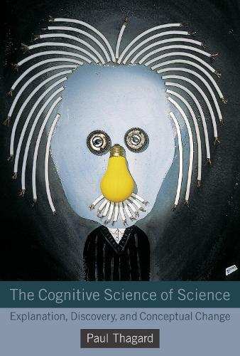The Cognitive Science of Science: Explanation, Discovery, and Conceptual Change - MIT Press (Paperback)