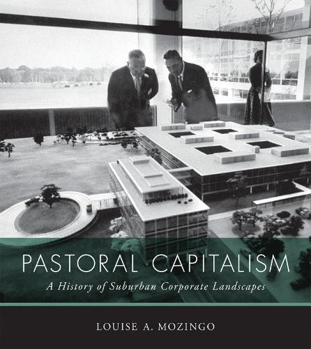 Pastoral Capitalism: A History of Suburban Corporate Landscapes - Urban and Industrial Environments (Paperback)