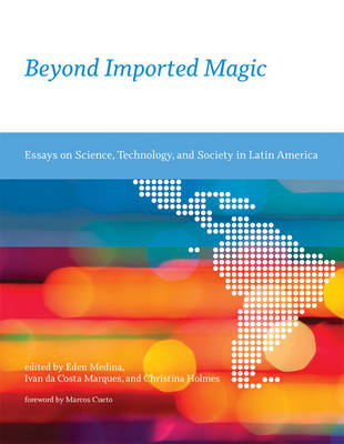 Beyond Imported Magic: Essays on Science, Technology, and Society in Latin America - Inside Technology (Paperback)