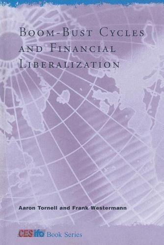 Boom-Bust Cycles and Financial Liberalization - CESifo Book Series (Paperback)