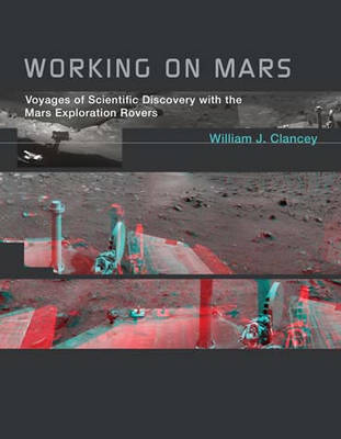 Working on Mars: Voyages of Scientific Discovery with the Mars Exploration Rovers - The MIT Press (Paperback)