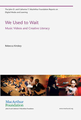 We Used to Wait: Music Videos and Creative Literacy - The John D. and Catherine T. MacArthur Foundation Reports on Digital Media and Learning (Paperback)