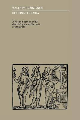 Officina Ferraria: A Polish Poem of 1612 Describing the Noble Craft of Ironwork - The MIT Press (Paperback)