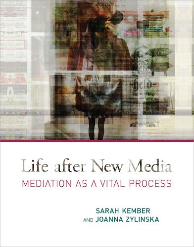 Life after New Media: Mediation as a Vital Process - The MIT Press (Paperback)