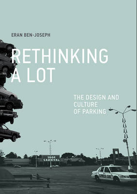 ReThinking a Lot: The Design and Culture of Parking - The MIT Press (Paperback)