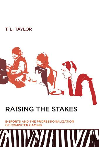 Raising the Stakes: E-Sports and the Professionalization of Computer Gaming - The MIT Press (Paperback)
