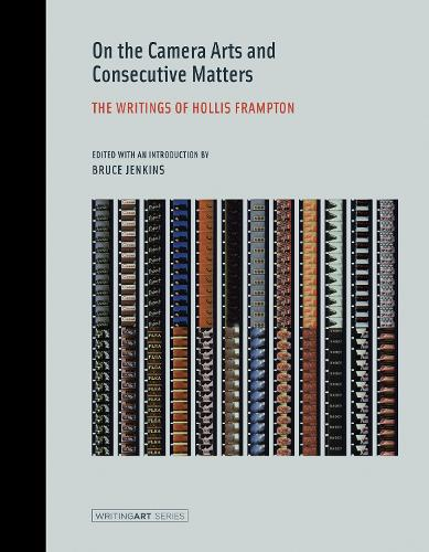On the Camera Arts and Consecutive Matters: The Writings of Hollis Frampton - Writing Art (Paperback)