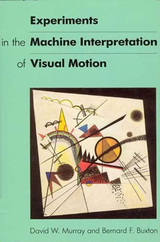 Experiments in the Machine Interpretation of Visual Motion - Artificial Intelligence Series (Paperback)