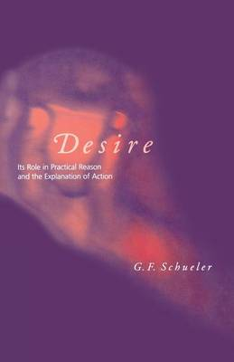 Desire: Its Role in Practical Reason and the Explanation of Action - A Bradford Book (Paperback)
