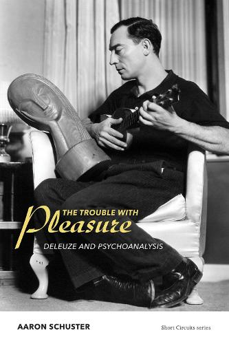 The Trouble with Pleasure: Deleuze and Psychoanalysis - Short Circuits (Paperback)