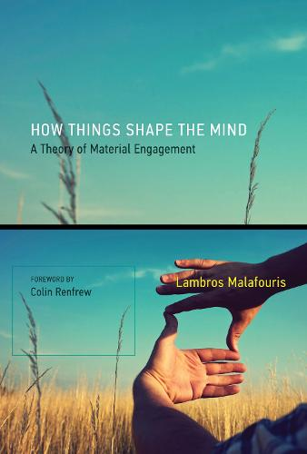 How Things Shape the Mind: A Theory of Material Engagement - The MIT Press (Paperback)