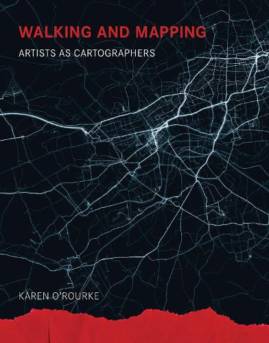 Walking and Mapping: Artists as Cartographers - Leonardo (Paperback)