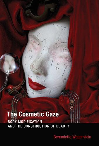 The Cosmetic Gaze: Body Modification and the Construction of Beauty - The MIT Press (Paperback)