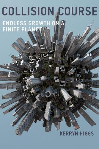 Collision Course: Endless Growth on a Finite Planet - The MIT Press (Paperback)