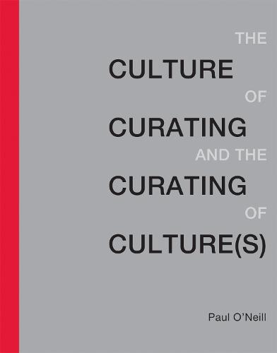 The Culture of Curating and the Curating of Culture(s) - The MIT Press (Paperback)