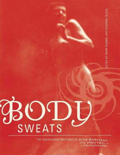 Body Sweats: The Uncensored Writings of Elsa von Freytag-Loringhoven - The MIT Press (Paperback)