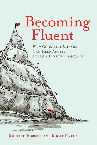 Becoming Fluent: How Cognitive Science Can Help Adults Learn a Foreign Language - The MIT Press (Paperback)