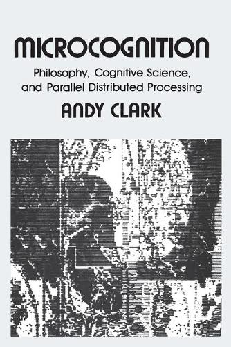 Microcognition: Philosophy, Cognitive Science, and Parallel Distributed Processing - Explorations in Cognitive Science (Paperback)