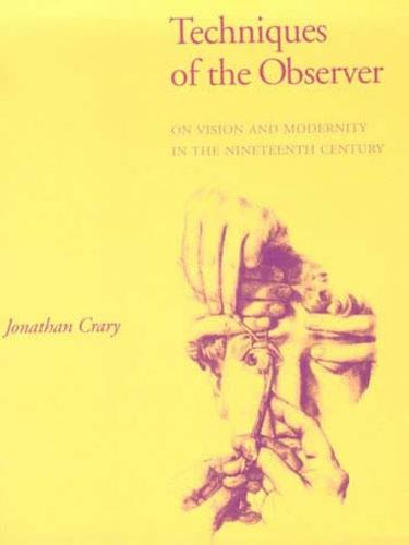 Techniques of the Observer: On Vision and Modernity in the Nineteenth Century - October Books (Paperback)